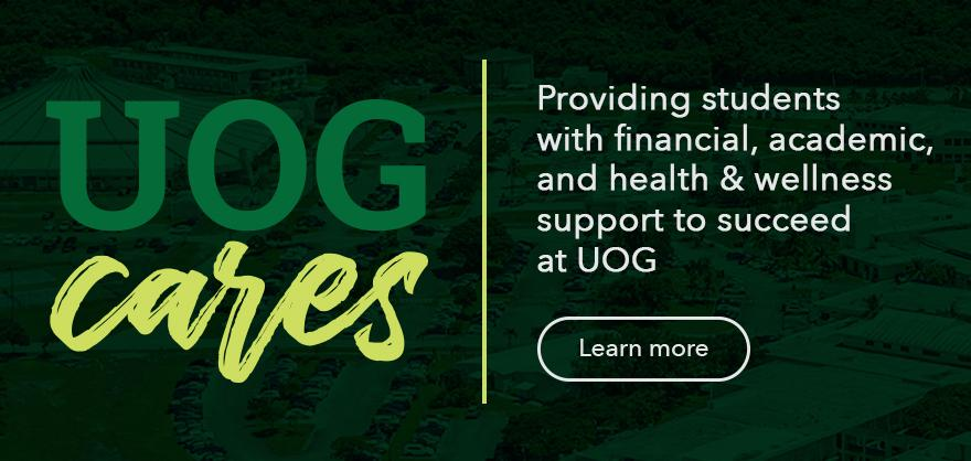 UOG CARES | Providing students with financial, academic, and health & wellness support to succeed at UOG