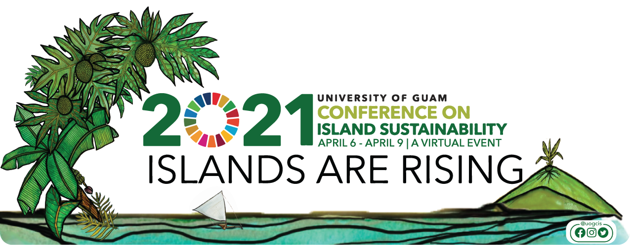 2021 University of Guam Conference on Island Sustainability April 6-9, 2021. A virtual event.